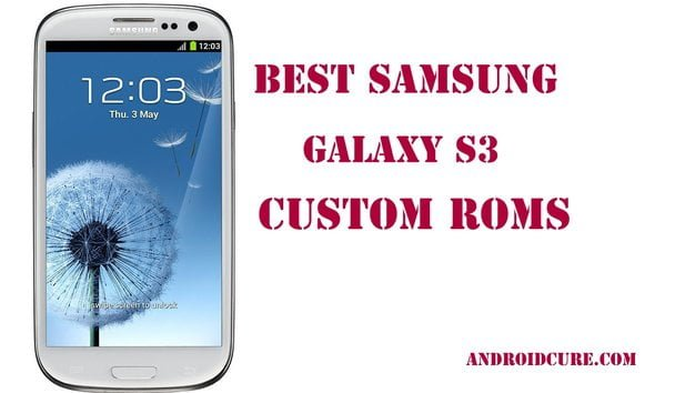 Photo of 10+ Best Custom Roms for Samsung Galaxy S3 [Updated]