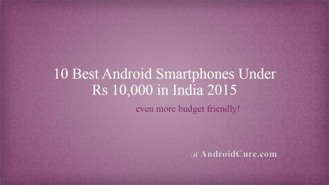 Photo of 10 Best Android Smartphones Under Rs 10,000 in India 2015, even more budget friendly!