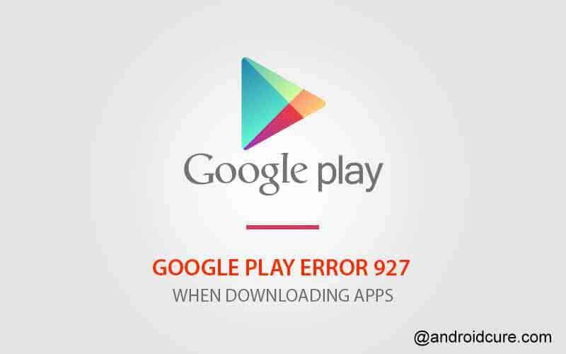 Google Play Store Error 927