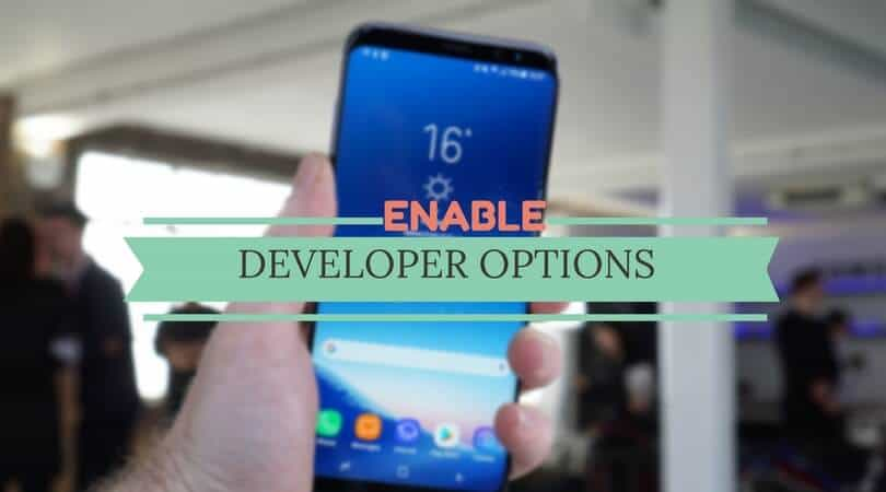 nable Developer Options on Samsung Galaxy S8 and S8+