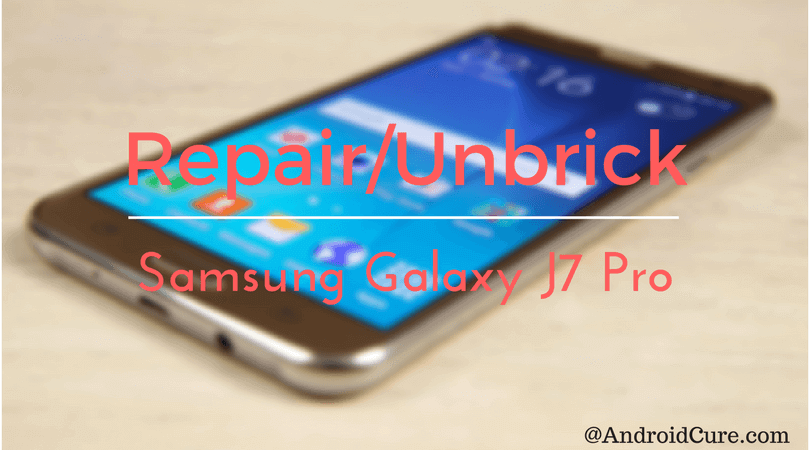 How to repair/unbrick Samsung Galaxy J7 Pro with Stock Firmware