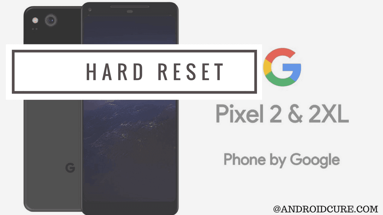 How to perform reset on Google Pixel 2/Pixel 2 XL