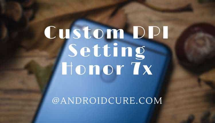 Custom DPI Resolution on Honor 7X