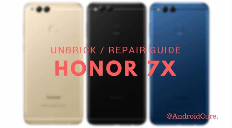 How to unbrick /repair Honor 7X with stock firmware [All variants]