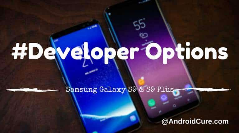 Photo of Enable Developer Options on Samsung Galaxy S9 [+Useful Tricks]