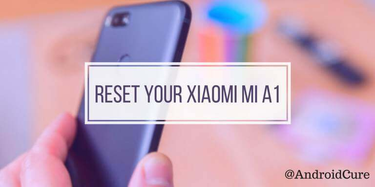 Photo of How to reset Xiaomi Mi A1 [Two Methods]