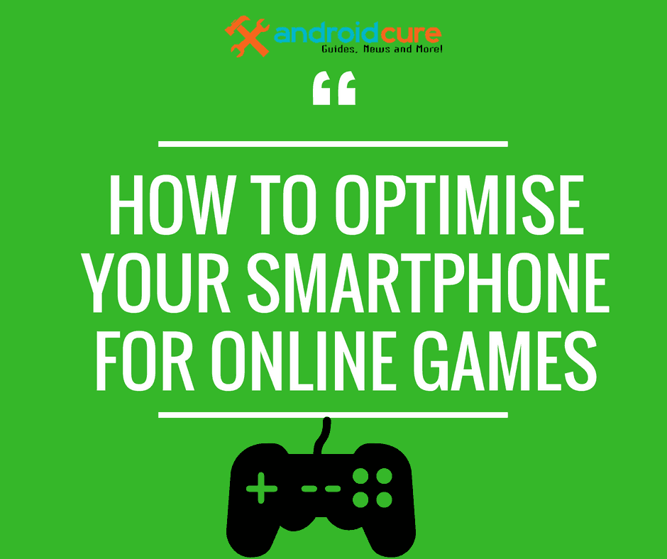 HOW TO OPTIMISE YOUR SMARTPHONE FOR ONLINE GAMES