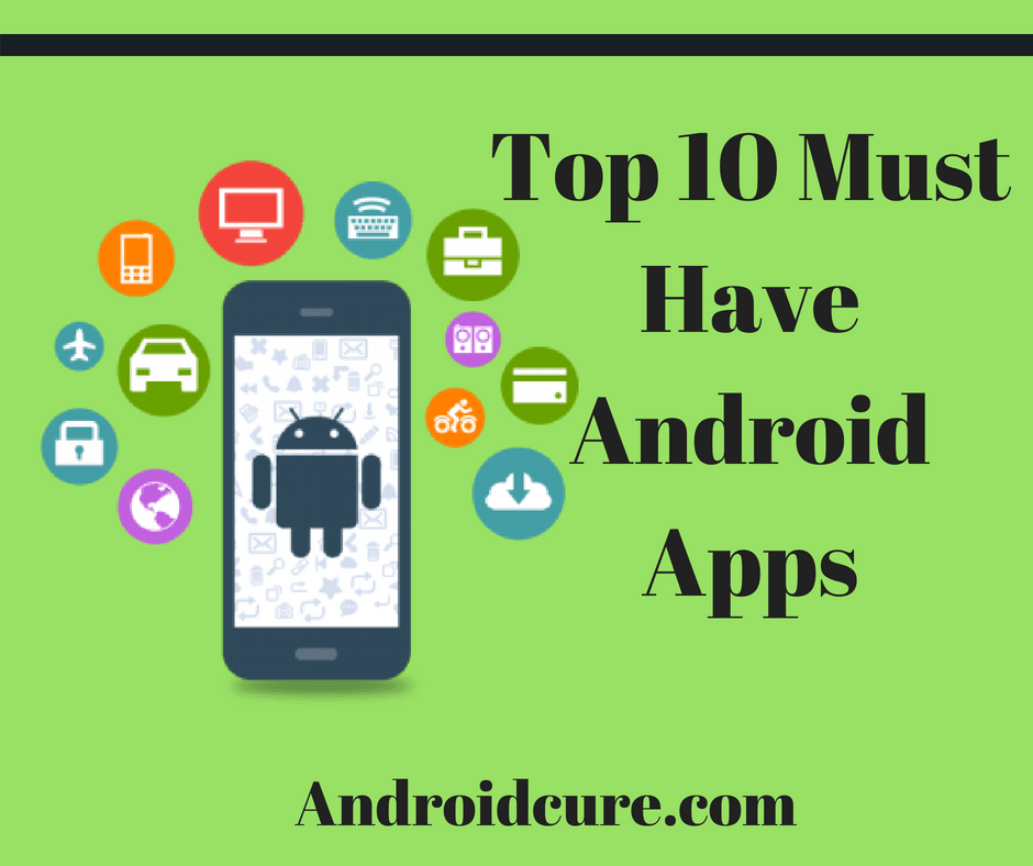 Top 10 Must Have Android Apps